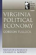 Virginia Political Economy The Selected Works of Gordon Tullock