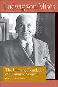 Ultimate Foundation of Economic Science An Essay on Method