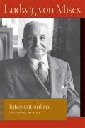 Interventionism: An Economic Analysis (Lib Works Ludwig Von Mises PB)