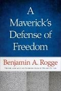 Maverick's Defense of Freedom : Selected Writings and Speeches of Benjamin A. Rogge