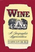 Wine: A Geographic Appreciation - Harm Jan DeBlij - Hardcover