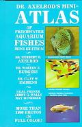 Dr. Axelrod's Mini-Atlas of Freshwater Aquarium Fishes