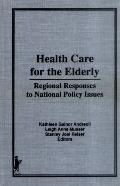 Health Care for the Elderly Regional Responses to National Policy Issues
