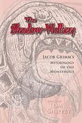 Shadow-Walkers Jacob Grimm's Mythology of the Monstrous