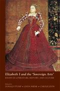Elizabeth I and the 'sovereign Arts' : Essays in Literature, History, and Culture