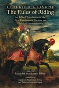 Federico Grisone's the Rules of Riding : An Edited Translation of the First Renaissance Trea...