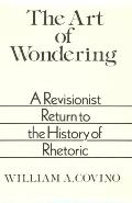 The Art of Wondering: A Revisionist Return to the History of Rhetoric