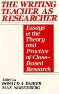 Writing Teacher As Researcher Essays in the Theory and Practice of Class-Based Research