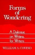 Forms of Wondering A Dialogue on Writing for Writers