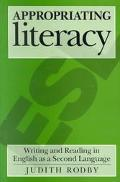 Appropriating Literacy Writing and Reading in English As a Second Language