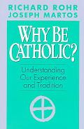 Why Be Catholic? Understanding Our Experience and Tradition