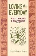 Loving the Everyday Meditations for Moms