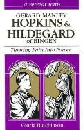 Turning Pain into Power A Retreat With Gerard Manley Hopkins and Hildegard of Bingen