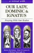 Retreat With Our Lady Dominic & Ignatius Praying With Our Bodies