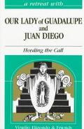 Retreat With Our Lady of Guadalupe and Juan Diego Heeding the Call