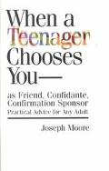 When a Teenager Chooses You- As Friend, Confidante, Confirmation Sponsor  Practical Advice f...