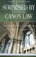 Surprised by Canon Law 150 Questions Laypeople Ask about Canon Law