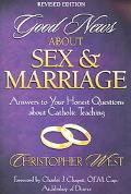 Good News About Sex and Marriage Answers to Your Honest Questions About Catholic Teaching