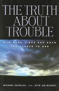 Truth About Trouble How Hard Times Can Draw You Closer To God