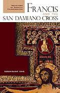 Francis And the San Damiano Cross Meditations on Spiritual Transformation