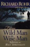 From Wild Man to Wise Man Reflections on Male Spirituality