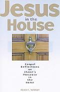 Jesus in the House Gospel Reflections on Christs Presence in the Home