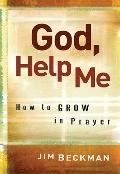 God, Help Me: How to Grow in Prayer