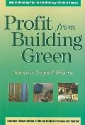 Profit from Building Green: Award Winning Tips to Build Energy Efficient Homes