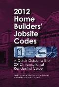2012 Home Builders' Jobsite Codes : A Quick Guide to the 2012 International Residential Code