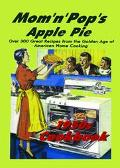 Mom 'N' Pop's Apple Pie 1950s Cookbook Over 300 Great Recipes from the Golden Age of America...