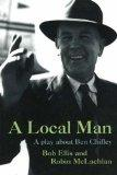 A Local Man: A Play About Ben Chifley