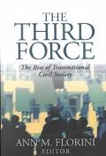 Third Force The Rise of Transnational Civil Society