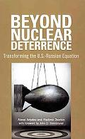 Beyond Nuclear Deterrence Transforming the U.S.-Russian Equation