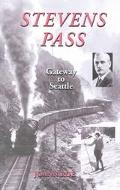 Stevens Pass The Story of Railroading and Recreation in the North Cascades