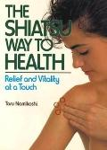 Shiatsu Way to Health: Relaxation and Relief at a Touch