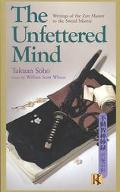 Unfettered Mind Writings from a Zen Master to a Master Swordsman