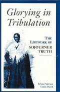 Glorying in Tribulation The Lifework of Sojourner Truth