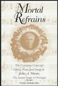 Mortal Refrains The Complete Collected Poetry, Prose, and Songs of Julia A. Moore, the Sweet...