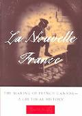 LA Nouvelle France The Making of French Canada-A Cultural History