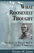 What Roosevelt Thought The Social and Political Ideas of Franklin D. Roosevelt