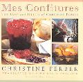 Mes Confitures The Jams and Jellies of Christine Ferber