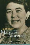Alien Heart: The Life & Work of Margaret Laurence