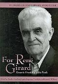 For Ren Girard: Essays in Friendship and in Truth