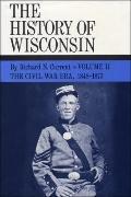 History of Wisconsin The Civil War Era, 1848-1873