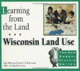Learning from the Land: Wisconsin Land Use (New Badger History)