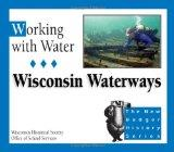 Working with Water: Wisconsin Waterways (New Badger History)