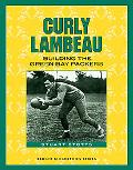 Curly Lambeau Building the Green Bay Packers