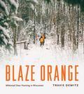 Blaze Orange : Whitetail Deer Hunting in Wisconsin
