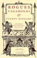 Rogues, Vagabonds, & Sturdy Beggars A New Gallery of Tudor and Early Stuart Rogue Literature...