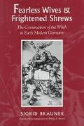 Fearless Wives and Frightened Shrews The Construction of the Witch in Early Modern Germany